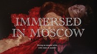 Immersed in Moscow