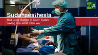 Sudanaesthesia. Red Cross doctors in South Sudan saving lives amid tribal war