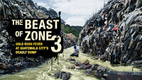 The Beast of Zone 3. Gold rush fever at Guatemala Citys deadly dump.
