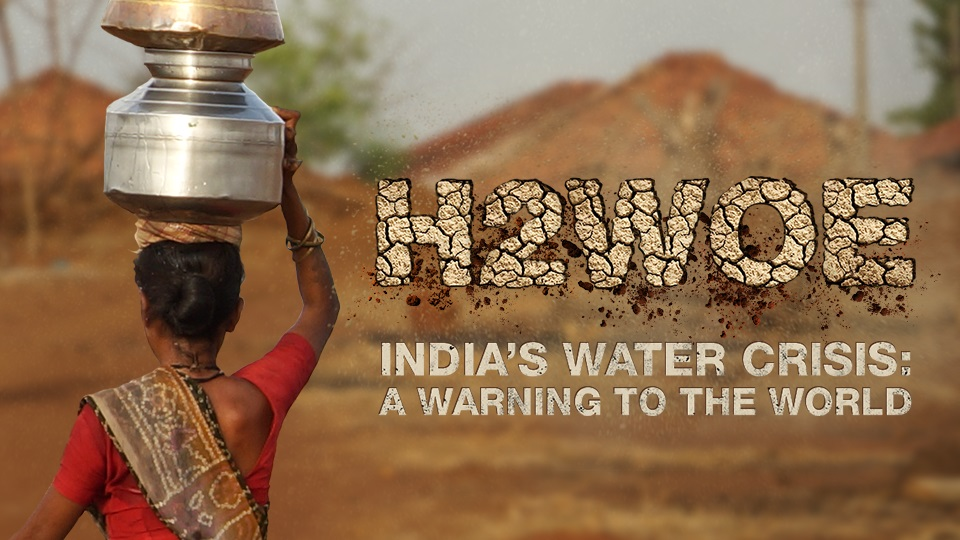 H2WOE. India's Water Crisis: A Warning To The World
