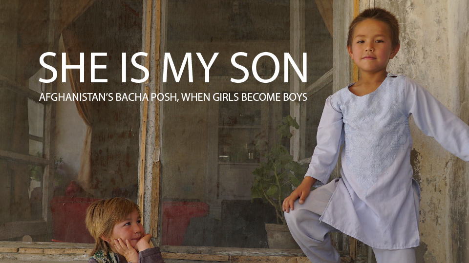 She is My Son. Afghanistan's Bacha Posh, when girls become boys